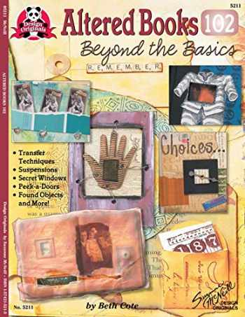 9781574215212-1574215213-Altered Books 102: Beyond The Basics (Design Originals) Transfer Techniques, Suspensions, Secret Windows, Peek-a-Doors, Found Objects, and More