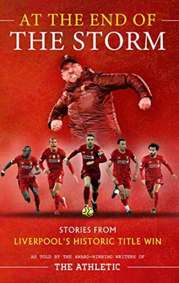 9781913538279-1913538273-At the End of the Storm: Stories from Liverpool's Historic Title Win