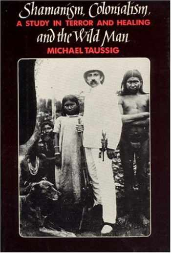 9780226790121-0226790126-Shamanism, Colonialism, and the Wild Man: A Study in Terror and Healing