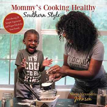 9781545647059-1545647054-Mommy's Cooking Healthy Southern Style: Introducing 28 Simple Vegetarian and Vegan Meals for Your Family