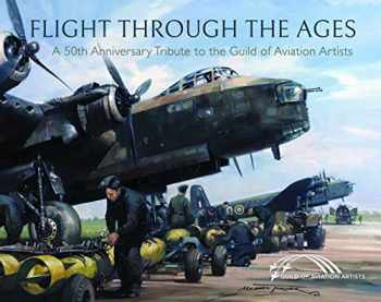 9781526763778-152676377X-Flight Through the Ages: A Fiftieth Anniversary Tribute to the Guild of Aviation Artists