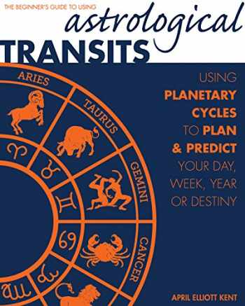 9781592336838-1592336833-Astrological Transits: The Beginner's Guide to Using Planetary Cycles to Plan and Predict Your Day, Week, Year (or Destiny)