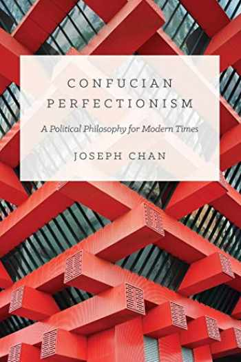 9780691168166-0691168164-Confucian Perfectionism: A Political Philosophy for Modern Times (The Princeton-China Series, 6)