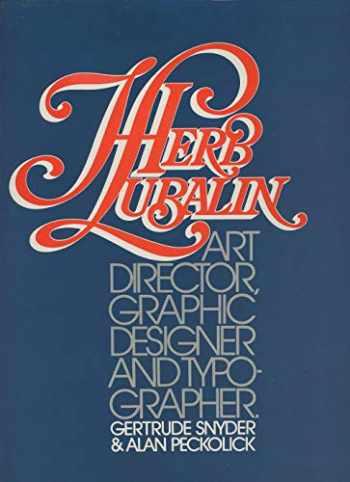 9780931144288-0931144280-Herb Lubalin: Art Director, Graphic Designer and Typographer