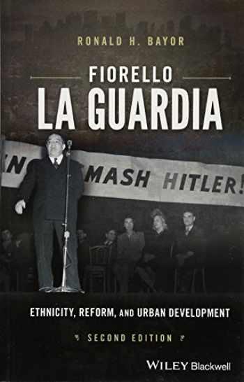 9781119103509-1119103509-Fiorello La Guardia: Ethnicity, Reform, and Urban Development