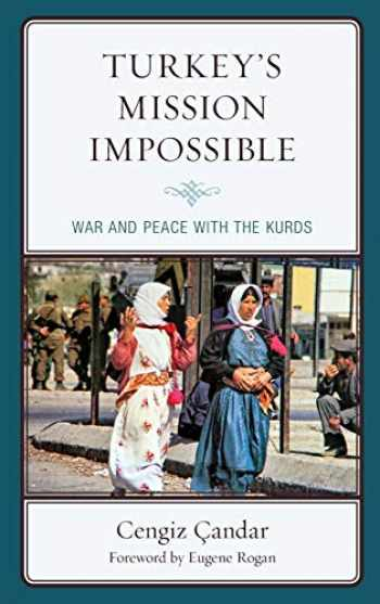 9781498587501-149858750X-Turkey's Mission Impossible: War and Peace with the Kurds (Kurdish Societies, Politics, and International Relations)