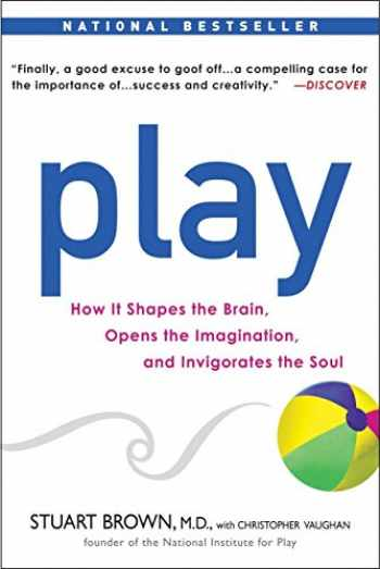 9781583333785-1583333789-Play: How it Shapes the Brain, Opens the Imagination, and Invigorates the Soul