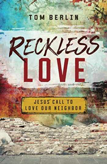 9781501879869-1501879863-Reckless Love: Jesus' Call to Love Our Neighbor