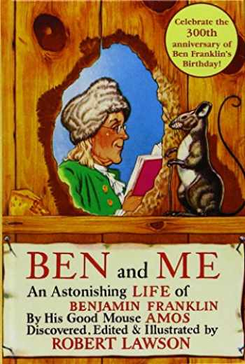 9781439550151-1439550158-Ben and Me: A New and Astonishing Life of Benjamin Franklin As Written by His Good Mouse Amos