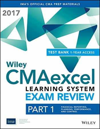 9781119367109-1119367107-Wiley CMAexcel Learning System Exam Review 2017 + Test Bank: Part 1, Financial Reporting, Planning, Performance, and Control (1-year access) Set (Wiley CMA Learning System)