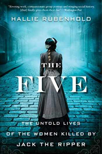 9780358299615-0358299616-The Five: The Untold Lives of the Women Killed by Jack the Ripper