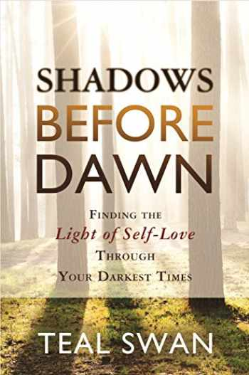 9781401947194-1401947190-Shadows Before Dawn: Finding the Light of Self-Love Through Your Darkest Times