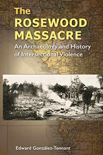 9780813068060-0813068061-The Rosewood Massacre: An Archaeology and History of Intersectional Violence (Cultural Heritage Studies)