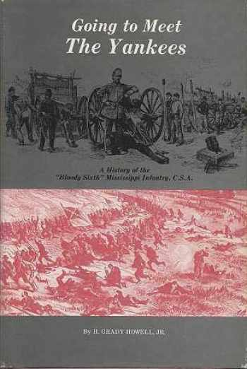 """9780960637201-0960637206-Going to meet the Yankees: A history of the """"Bloody Sixth"""" Mississippi Infantry, C.S.A"""