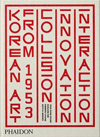 9780714878331-0714878332-Korean Art from 1953: Collision, Innovation and Interaction