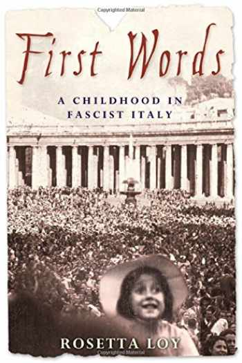 9780805067385-0805067388-First Words: A Childhood in Fascist Italy