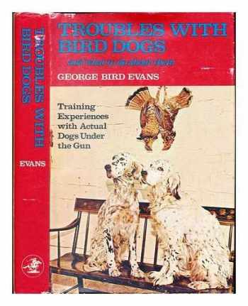 9780876912041-0876912048-Troubles with bird dogs, and what to do about them: Training experiences with actual dogs under the gun