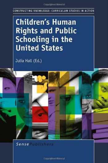 9789462091955-9462091951-Children's Human Rights and Public Schooling in the United States (Constructing Knowledge: Curriculum Studies in Action)