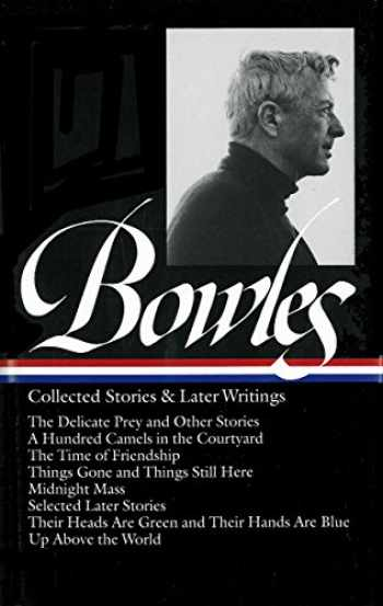 9781931082204-1931082200-Paul Bowles: Collected Stories & Later Writings (LOA #135): Delicate Prey / Hundred Camels in Courtyard / Time of Friendship / Things Gone & Things ... Blu (Library of America Paul Bowles Edition)