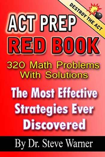 9781494253875-1494253879-ACT Prep Red Book - 320 Math Problems With Solutions: The Most Effective Strategies Ever Discovered
