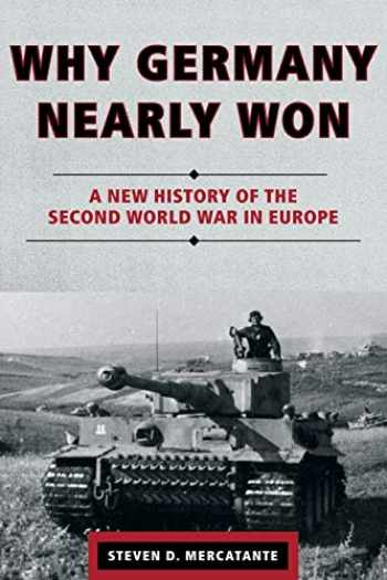 9781442236868-1442236868-Why Germany Nearly Won: A New History of the Second World War in Europe