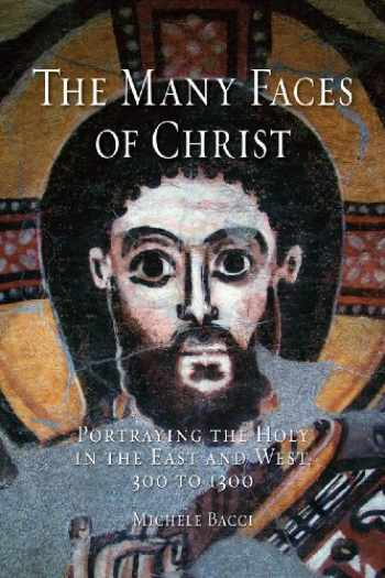 9781780232683-1780232683-The Many Faces of Christ: Portraying the Holy in the East and West, 300 to 1300
