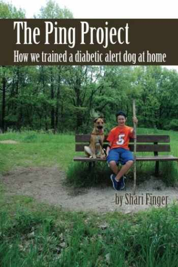 9781499742442-1499742444-The Ping Project: How we trained a diabetic alert dog at home