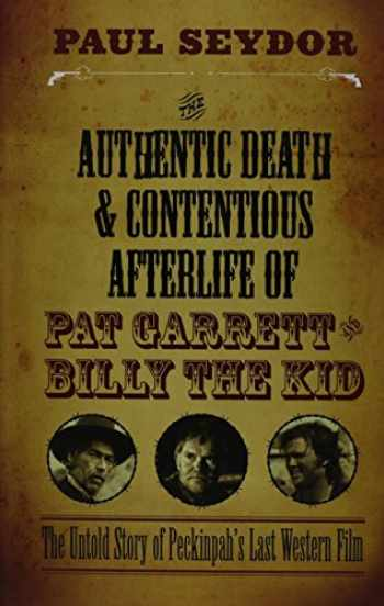 9780810130890-0810130890-The Authentic Death and Contentious Afterlife of Pat Garrett and Billy the Kid: The Untold Story of Peckinpah's Last Western Film