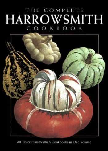 9781552090725-1552090728-The Complete Harrowsmith Cookbook: All Three Harrowsmith Cookbooks in One Volume