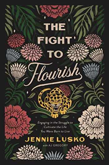 9780785232148-0785232141-The Fight to Flourish: Engaging in the Struggle to Cultivate the Life You Were Born to Live