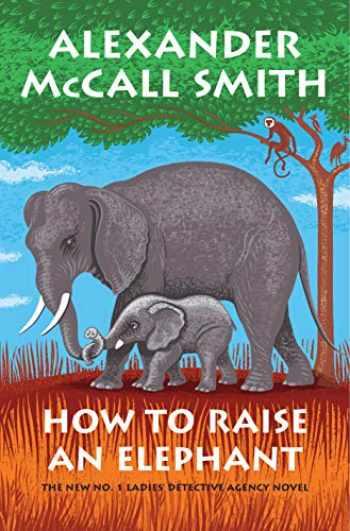 9781524749361-1524749362-How to Raise an Elephant: No. 1 Ladies' Detective Agency (21) (No. 1 Ladies' Detective Agency Series)