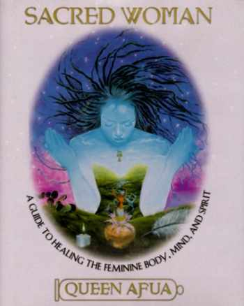 9780345423481-0345423488-Sacred Woman: A Guide to Healing the Feminine Body, Mind, and Spirit