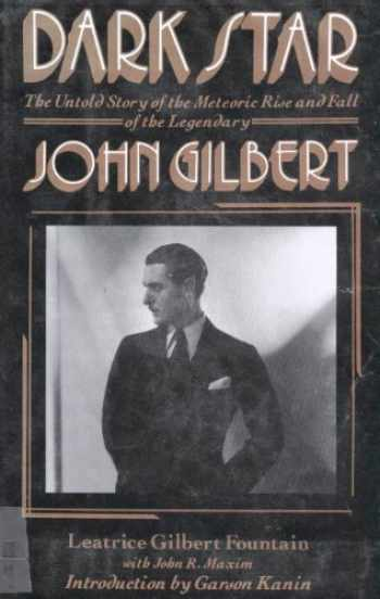 9780312182755-0312182759-Dark Star: The Untold Story of the Meteoric Rise and Fall of Legendary Silent Screen Star John Gilbert