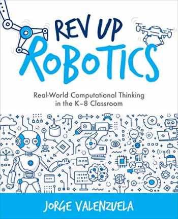 9781564848178-1564848175-Rev Up Robotics: Real-World Computational Thinking in the K–8 Classroom (Computational Thinking and Coding in the Curriculum)