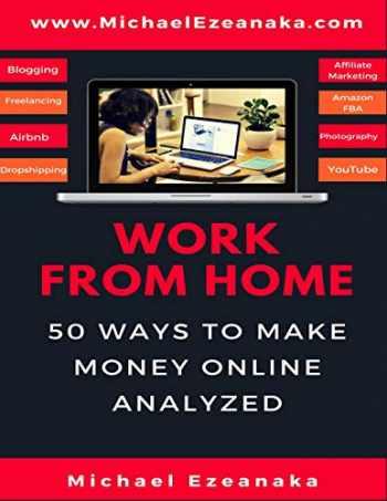 9781092407281-1092407286-Work From Home: 50 Ways to Make Money Online Analyzed