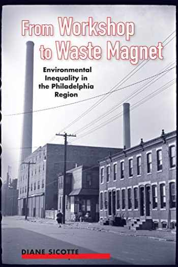 9780813574196-0813574196-From Workshop to Waste Magnet: Environmental Inequality in the Philadelphia Region (Nature, Society, and Culture)