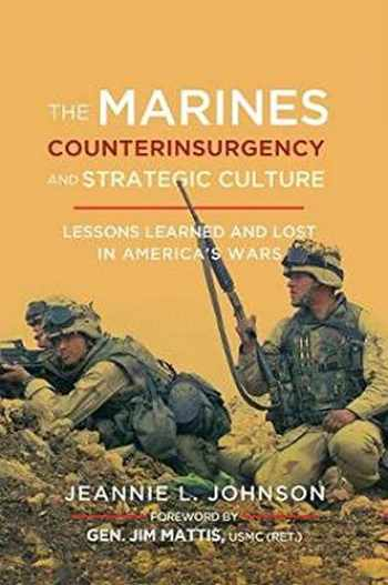9781626165564-1626165564-The Marines, Counterinsurgency, and Strategic Culture: Lessons Learned and Lost in America's Wars