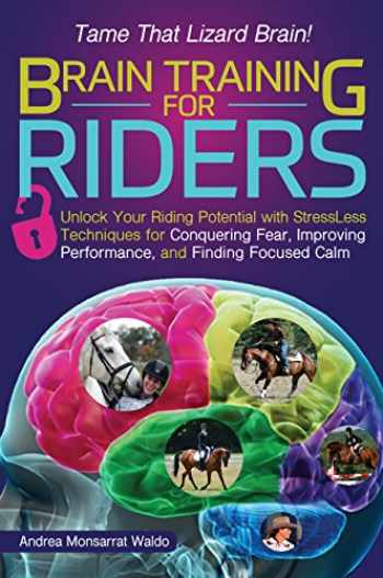 9781570767517-1570767513-Brain Training for Riders: Unlock Your Riding Potential with StressLess Techniques for Conquering Fear, Improving Performance, and Finding Focused Calm