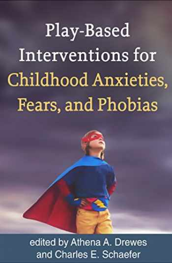 9781462534708-1462534708-Play-Based Interventions for Childhood Anxieties, Fears, and Phobias