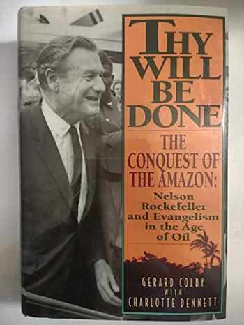 9780060167646-0060167645-Thy Will Be Done: The Conquest of the Amazon : Nelson Rockefeller and Evangelism in the Age of Oil
