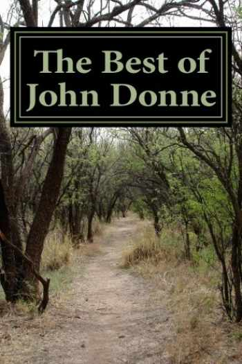 "9781478289432-1478289430-The Best of John Donne: Featuring ""A Valediction Forbidding Mourning"", ""Meditation 17 (For Whom the Bell Tolls and No Man is an Island)"", ""Holy Sonnet ... be my Love"", and many more! (Classic Poet)"