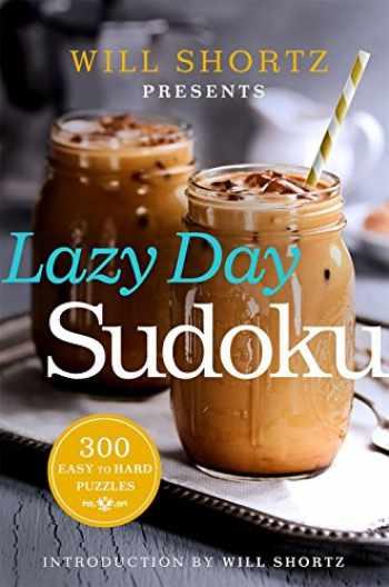 9781250093745-1250093740-Will Shortz Presents Lazy Day Sudoku: 300 Easy to Hard Puzzles