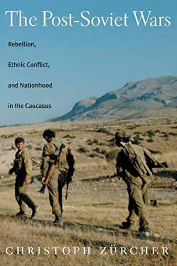 9780814797242-0814797245-The Post-Soviet Wars: Rebellion, Ethnic Conflict, and Nationhood in the Caucasus