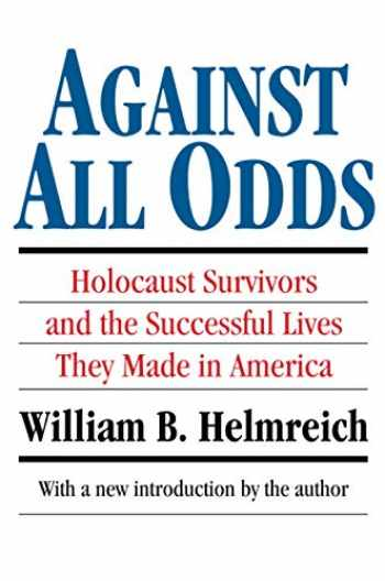 9781560008651-1560008652-Against All Odds: Holocaust Survivors and the Successful Lives They Made in America (Library of Conservative Thought)