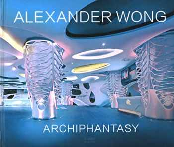 9781864708035-1864708034-Alexander Wong: Archiphantasy