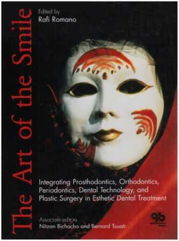 9781850970965-1850970963-The Art Of The Smile: Integrating Prosthodontics, Orthodontics, Periodontics, Dental Technology, And Plastic Surgery In Esthetic Dental Treatment