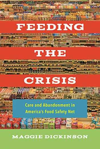 9780520307674-0520307674-Feeding the Crisis: Care and Abandonment in America's Food Safety Net (Volume 71) (California Studies in Food and Culture)
