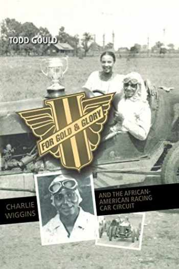 9780253219626-0253219620-For Gold and Glory: Charlie Wiggins and the African-American Racing Car Circuit