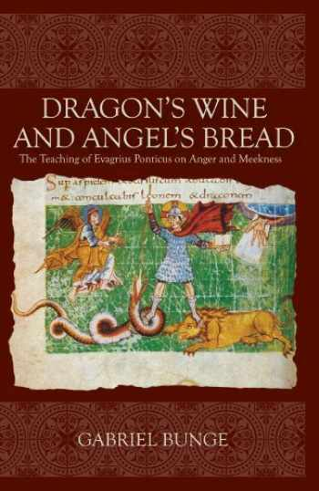 9780881413373-0881413372-Dragon's Wine and Angel's Bread: The Teaching of Evagrius Ponticus on Anger and Meekness