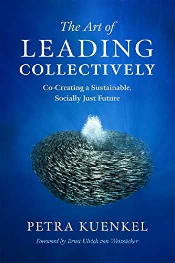 9781603586269-1603586261-The Art of Leading Collectively: Co-Creating a Sustainable, Socially Just Future